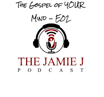 The Gospel of YOUR Mind E02
