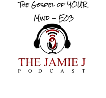 The Gospel of YOUR Mind E03